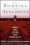 The Bombing of Auschwitz: Should the Allies Have Attempted It?  by  Michael J. Neufeld