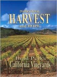 Inspirational Harvest and Hope - Brad Perks California Vineyards  by  Brad Perks