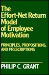 The Effort-Net Return Model of Employee Motivation: Principles, Propositions, and Prescriptions Philip C. Grant