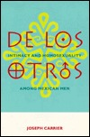 De Los Otros: Intimacy and Homosexuality Among Mexican Men Joseph Carrier