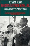 My Life With Martin Luther King, Jr.: My Life With Martin Luther King, Jr. Coretta Scott King