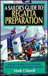Sailors Guide to Regata Preparation: For Better Results in Dinghy, Keelboat, and One-Design Racing  by  Mark Chisnell
