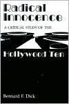Radical Innocence: A Critical Study of the Hollywood Ten Bernard F. Dick