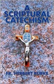 A Scriptural Catechism Herbert Burke