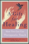 A Gift for Healing: How You Can Use Therapeutic Touch Deborah Cowens