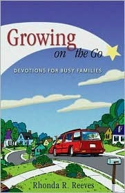 Growing On The Go: Devotions For Busy Families Rhonda R. Reeves