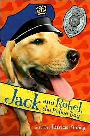 Jack and Rebel, the Police Dog  by  Patricia Finney