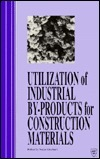 Utilization of Industrial By-Products for Construction Materials: Proceedings of the Session Held in Conjuction with the ASCE National Convention in Dallas, Texas, October 24-28, 1993 Nader Ghafoori
