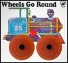 Wheels Go Round Unknown