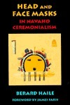 Head and Face Masks in Navaho Ceremonialism Berard Haile