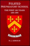 History of Felsted Preparatory School: The First 100 Years 1985-1995 D.J. Armour