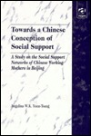 Towards a Chinese Conception of Social Support: A Study on the Social Support Networks of Chinese Working Mothers in Beijing  by  Angelina W. Yuen-Tsang