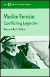 The Muslim Eurasia: Conflicting Legacies Yaacov Roi