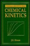 Principles Of Chemical Kinetics J.E. House