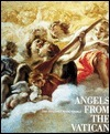 Angels from the Vatican: The Invisible Made Visible  by  Arnold Nesselrath