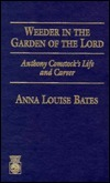 Weeder in the Garden of the Lord: Anthony Comstocks Life and Career  by  Anna Louise Bates