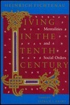 Living in the Tenth Century: Mentalities and Social Orders Heinrich Fichtenau