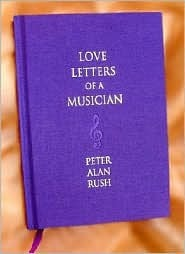 Love Letters of a Musician Peter Alan Rush