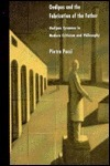 Oedipus and the Fabrication of the Father: Oedipus Tyrannus in Modern Criticism and Philosophy Pietro Pucci