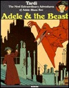 Adele & the Beast: The Most Extraordinary Adventures of Adele Blanc-Sec  by  Jacques Tardi