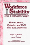Workforce Stability: Your Competitive Edge: How to Attract, Optimize & Hold Your Best Employees  by  Roger E. Herman