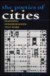 The Poetics of Cities: Designing Neighborhoods That Work Mike Greenberg
