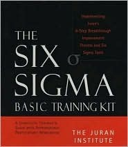The Six SIGMA Basic Training Kit: Implementing Jurans 6-Step Quality Improvement Process and Six SIGMA Tools  by  Juran Institute