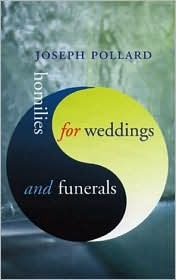 Homilies for Weddings and Funerals  by  Joseph Pollard