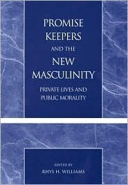Promise Keepers and the New Masculinity: Private Lives and Public Morality  by  Rhys H. Williams