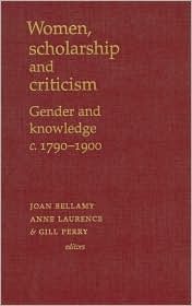 Women, Scholarship and Criticism C. 1790-1900 Joan Bellamy