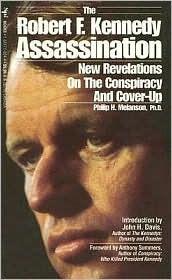The Robert F. Kennedy Assassination: New Revelations on the Conspiracy & Cover-up, 1968-91 Philip H. Melanson