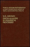 Error Analysis in Numerical Processes  by  Solomon G. Mikhlin