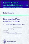Representing Plans Under Uncertainty: A Logic of Time, Chance, and Action  by  Peter Haddawy
