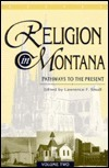 Religion in Montana: Pathways to the Present  by  Lawrence F. Small