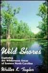 Wild Shores: Exploring the Wilderness Areas of Eastern North Carolina  by  Walter K. Taylor