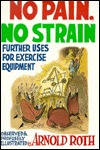 No Pain, No Strain: Further Uses for Exercise Equipment Arnold Roth