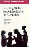 Parenting Skills for Adult Children of Alcoholics Patricia A. OGorman