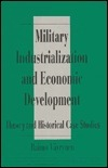 Military Industrialization and Economic Development: Theory and Historical Case Studies  by  Raimo Våyrynen