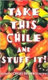 Take This Chile and Stuff It Karen Hursh Graber