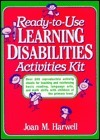 Ready-To-Use Learning Disabilities Activities Kit  by  Joan M. Harwell