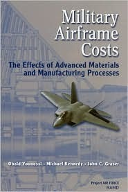 Military Airframe Costs: The Effects of Advances Materials and Manufacturing Processes  by  Obaid Younossi