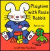 Playtime With Rosie Rabbit (Rosie Rabbit) A Lift-the-Flap Book (Rosie Rabbit) Patrick Yee