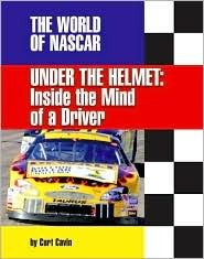 Under the Helmet: Inside the Mind of a Driver  by  Curt Cavin