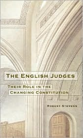 The English Judges: Their Role In The Changing Constitution Robert Stevens