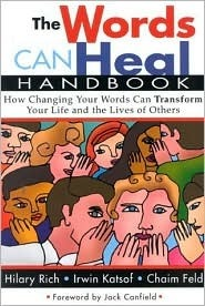 The Words Can Heal Handbook: How Changing Your Words Can Transform Your Life and the Lives of Others  by  Hilary Rich