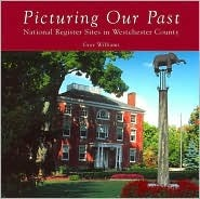 Picturing Our Past: National Register Sites in Westchester County Gray Williams