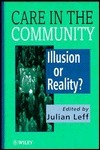 Care In The Community: Illusion Or Reality? Julian Leff
