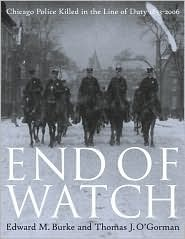 End of Watch:Chicago Police Killed in the Line of Duty, 1853-2006  by  Edward M. Burke