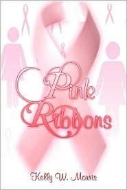 Pink Ribbons Kelly W. Morris
