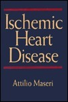 Ischemic Heart Disease: A Rational Basis For Clinical Practise And Clinical Research  by  Attilio Maseri
